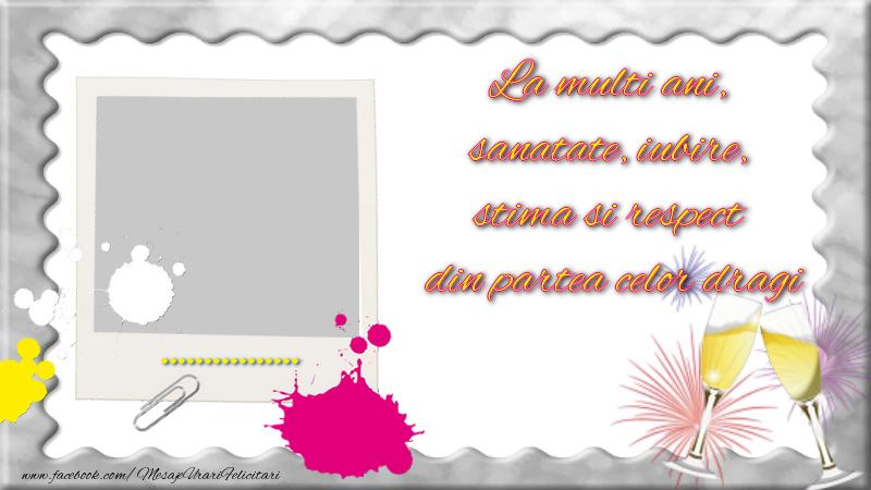 Felicitari personalizate de zi de nastere - ..., La multi ani,  sanatate, iubire,  stima si respect  din partea celor dragi