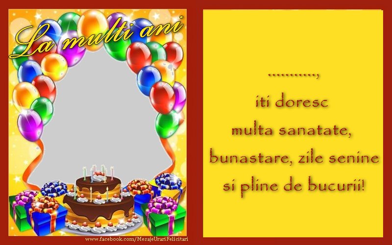 Felicitari personalizate de zi de nastere - La multi ani, ...,  iti doresc multa sanatate,  bunastare, zile senine  si pline de bucurii!