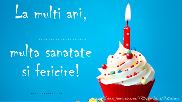 Felicitari personalizate de zi de nastere - La multi ani ..., multa sanatate si fericire! ...