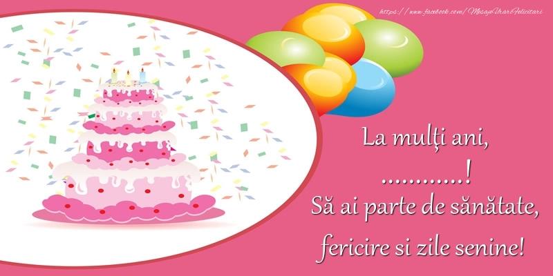 Felicitari personalizate de zi de nastere - La mulţi ani, ...! Să ai parte de sănătate, fericire si zile senine!