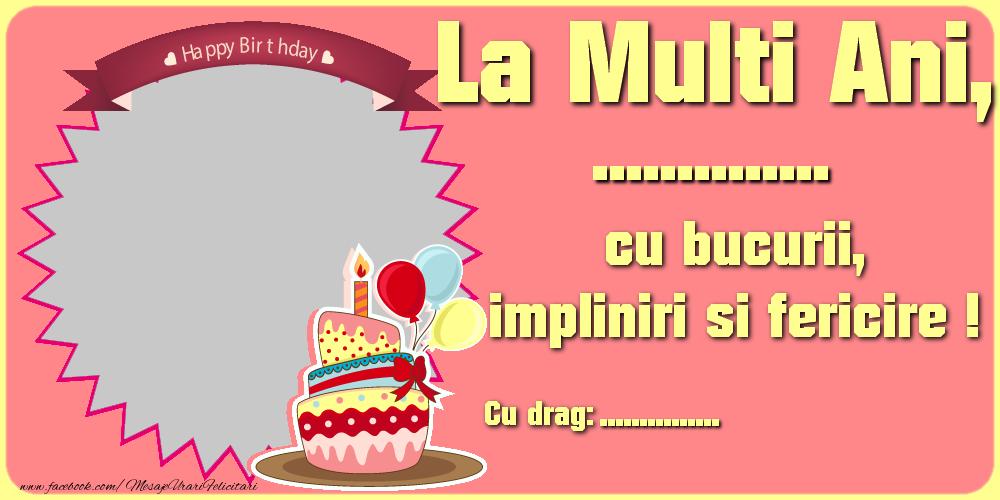 Felicitari personalizate de zi de nastere - La Multi Ani ... cu bucurii, impliniri si fericire ! Cu drag: ...