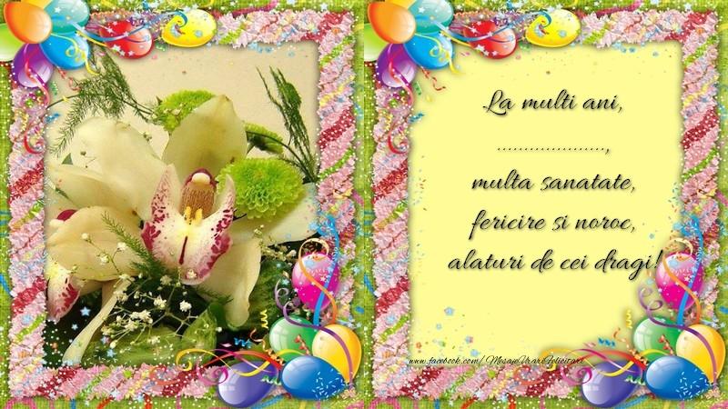 Felicitari personalizate de zi de nastere - La multi ani, ..., multa sanatate, fericire si noroc, alaturi de cei dragi!