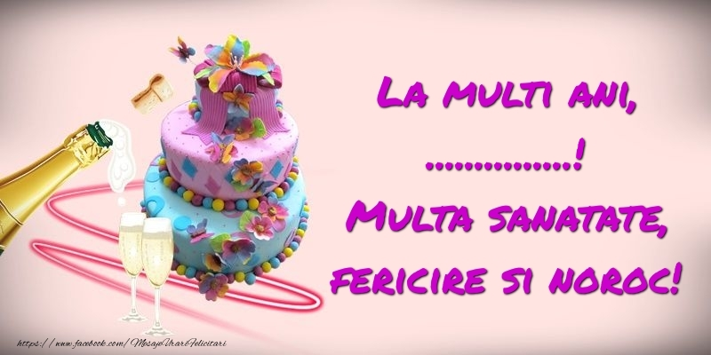 Felicitari personalizate de zi de nastere - Felicitare cu tort si sampanie: La multi ani, ...! Multa sanatate, fericire si noroc!
