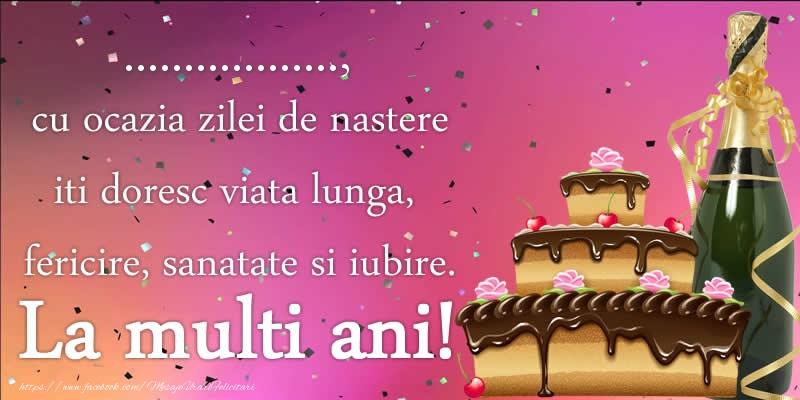 Felicitari personalizate de zi de nastere - ..., cu ocazia zilei de nastere iti doresc viata lunga, fericire, sanatate si iubire. La multi ani!