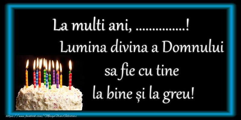 Felicitari personalizate de zi de nastere - La multi ani, ...! Lumina divina a Domnului sa fie cu tine la bine și la greu!