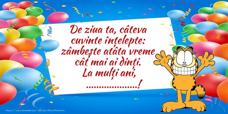 Felicitari personalizate de zi de nastere - De ziua ta, câteva cuvinte înțelepte: zâmbește atâta vreme cât mai ai dinți. La mulți ani, ...!