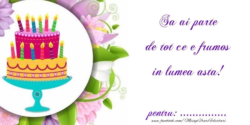 Felicitari personalizate de zi de nastere - Sa ai parte de tot ce e frumos in lumea asta! ...