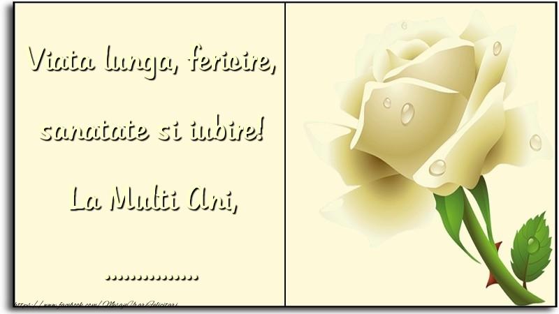 Felicitari personalizate de zi de nastere - Viata lunga, fericire, sanatate si iubire! La Multi Ani, ...