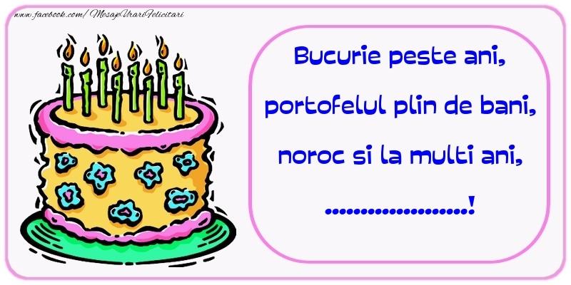 Felicitari personalizate de zi de nastere - Bucurie peste ani, portofelul plin de bani, noroc si la multi ani, ...