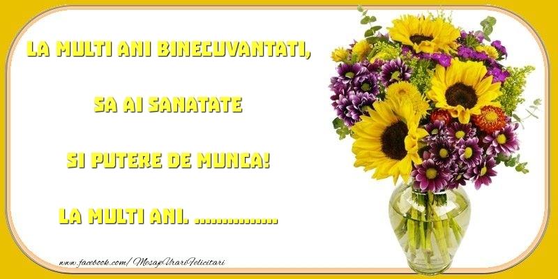 Felicitari personalizate de zi de nastere - La multi ani binecuvantati, sa ai sanatate si putere de munca! ...