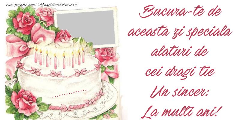 Felicitari personalizate de zi de nastere - Bucura-te de aceasta zi speciala, alaturi de cei dragi tie. Un sincer: La multi ani! ...!