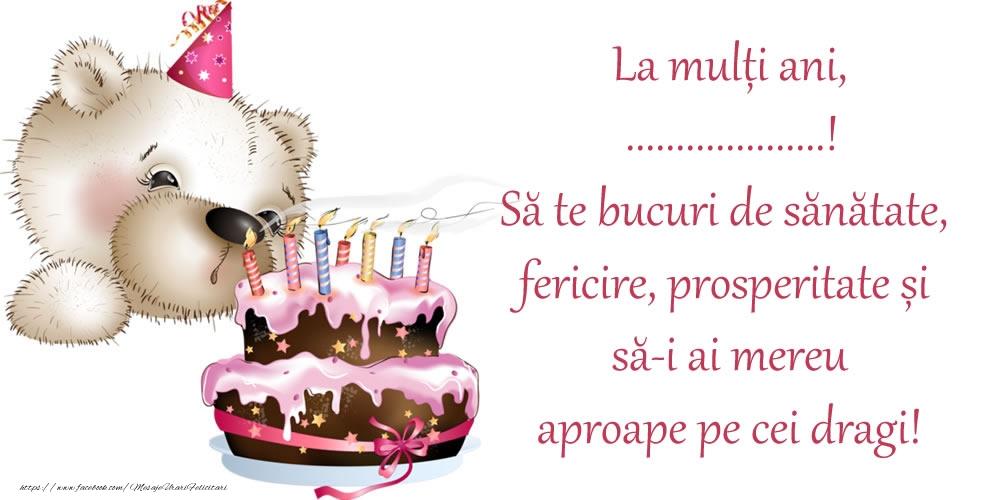 Felicitari personalizate de zi de nastere - La mulți ani, ...! Să te bucuri de sănătate, fericire, prosperitate și să-i ai mereu aproape pe cei dragi!