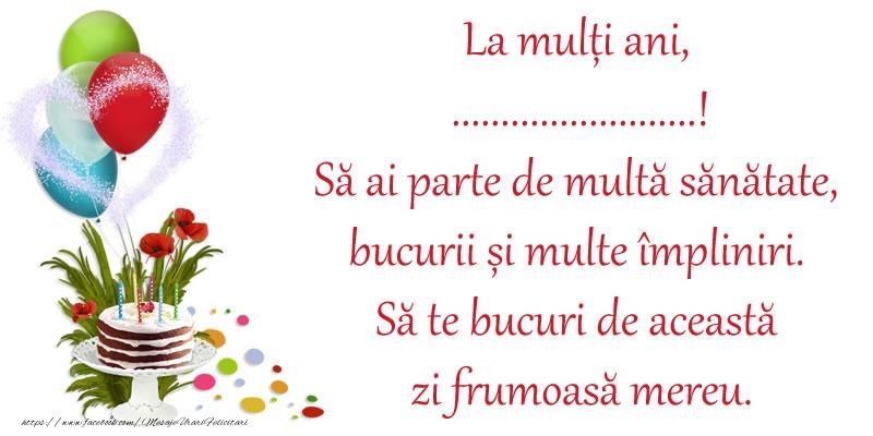 Felicitari personalizate de zi de nastere - La mulți ani, ...! Să ai parte de multă sănătate, bucurii și multe împliniri. Să te bucuri de această zi frumoasă mereu.