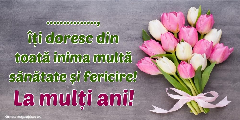 Felicitari personalizate de zi de nastere - ..., îți doresc din toată inima multă sănătate și fericire! La mulți ani!