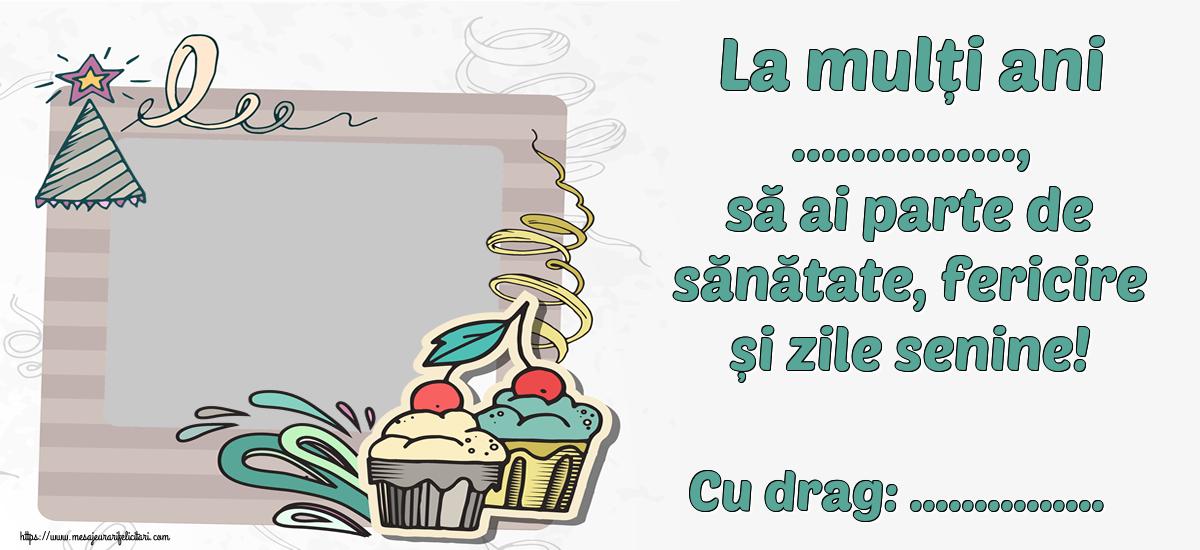 Felicitari personalizate de zi de nastere - La mulți ani ..., să ai parte de sănătate, fericire și zile senine! Cu drag: ...