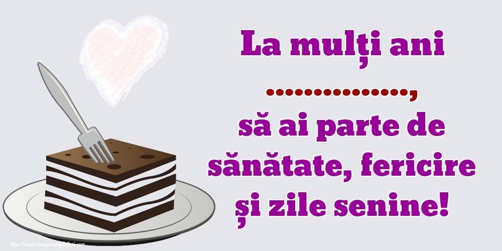 Felicitari personalizate de zi de nastere - La mulți ani ..., să ai parte de sănătate, fericire și zile senine!
