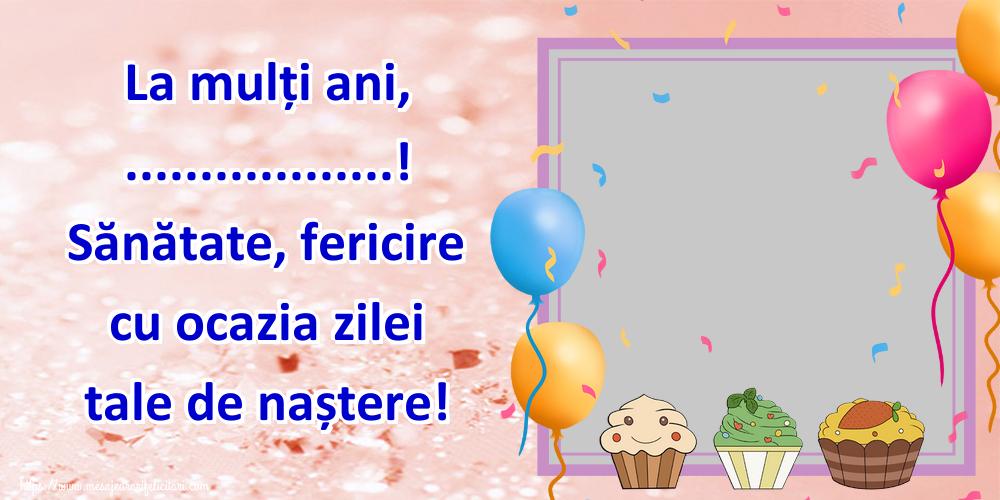 Felicitari personalizate de zi de nastere - La mulți ani, ...! Sănătate, fericire cu ocazia zilei tale de naștere! - Rama foto