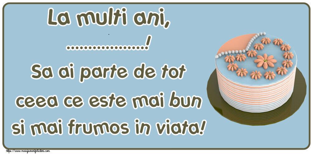 Felicitari personalizate de zi de nastere - La multi ani, ...! Sa ai parte de tot ceea ce este mai bun si mai frumos in viata!