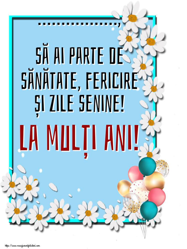 Felicitari personalizate de zi de nastere - ..., să ai parte de sănătate, fericire și zile senine! La mulți ani!