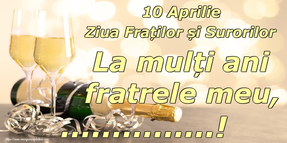 Felicitari personalizate de Ziua Fraţilor şi a Surorilor - 10 Aprilie Ziua Fraților și Surorilor La mulți ani fratrele meu, ...!