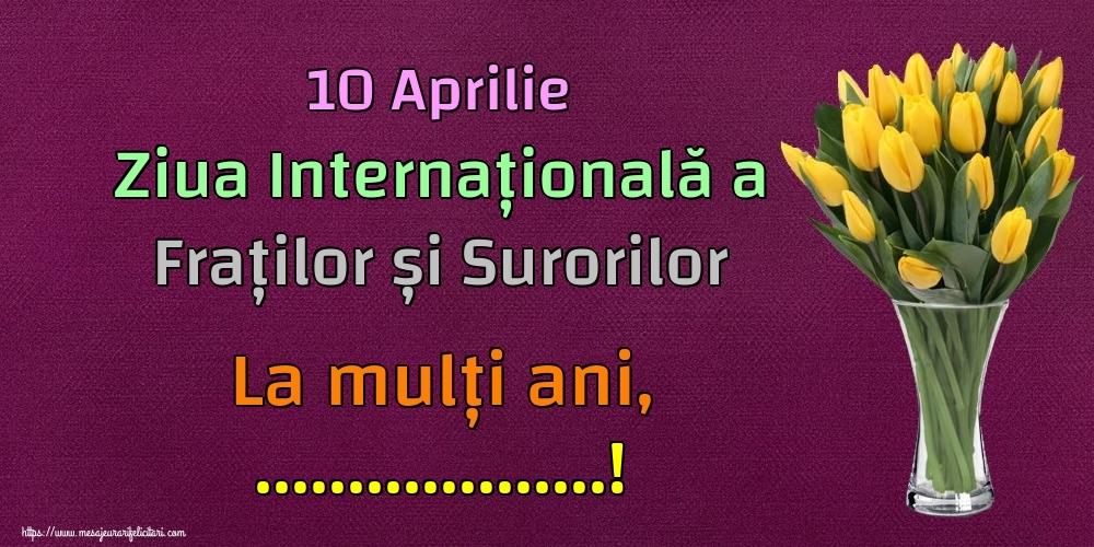 Felicitari personalizate de Ziua Fraţilor şi a Surorilor - 10 Aprilie Ziua Internațională a Fraților și Surorilor La mulți ani, ...!