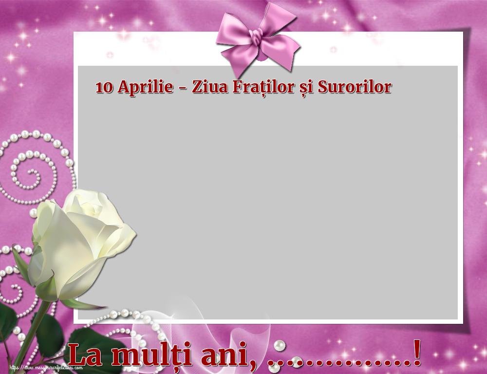 Felicitari personalizate de Ziua Fraţilor şi a Surorilor - 10 Aprilie - Ziua Fraților și Surorilor La mulți ani, ...! -