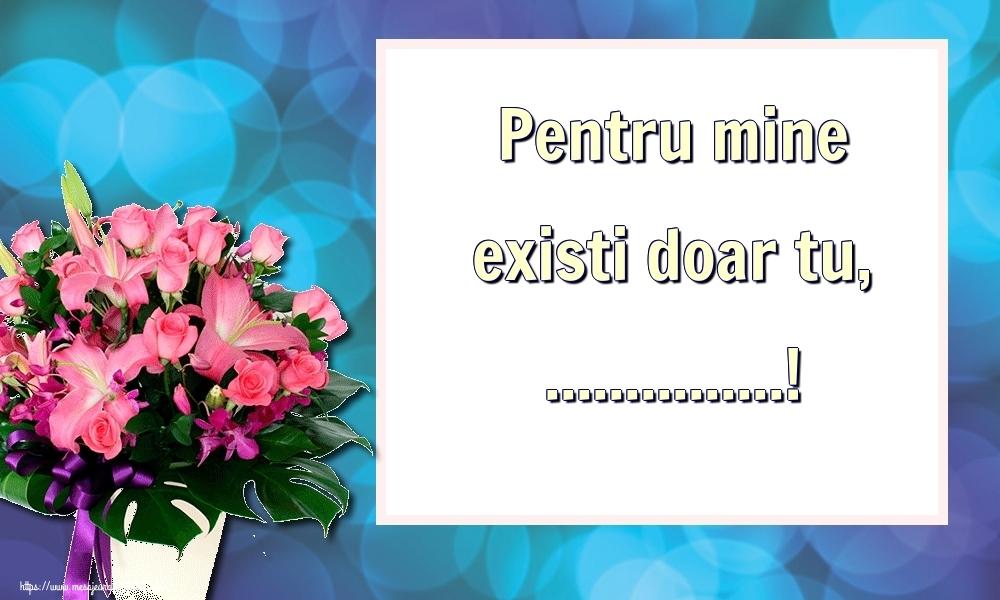 Felicitari personalizate Ziua indragostitilor - Pentru mine existi doar tu, ...!