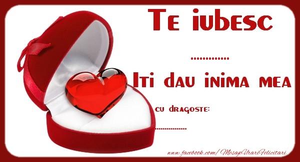 Felicitari personalizate Ziua indragostitilor - Te iubesc  ..., Iti dau inima mea. Cu dragoste ...