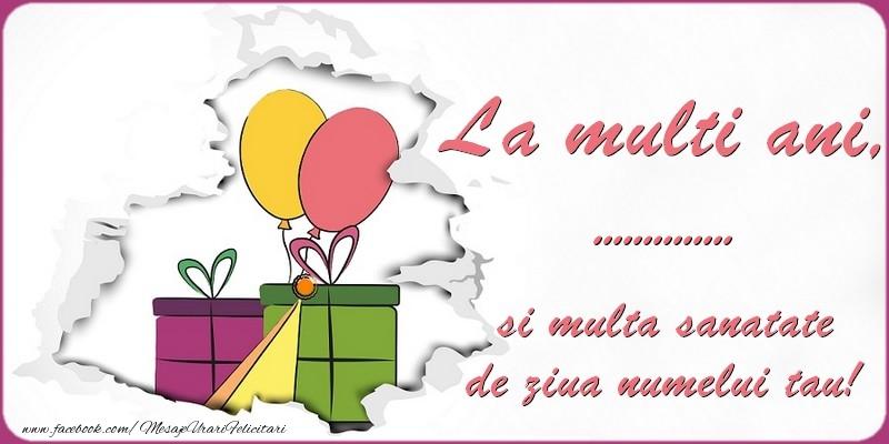 Felicitari personalizate de Ziua Numelui - La multi ani, ... si multa sanatate de ziua numelui tau!