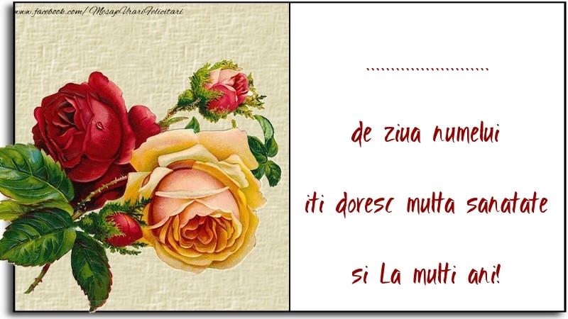 Felicitari personalizate de Ziua Numelui - de ziua numelui iti doresc multa sanatate si La multi ani! ...