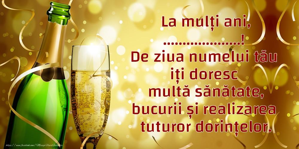 Felicitari personalizate de Ziua Numelui - La mulți ani, ...! De ziua numelui tău iți doresc multă sănătate, bucurii și realizarea tuturor dorințelor.