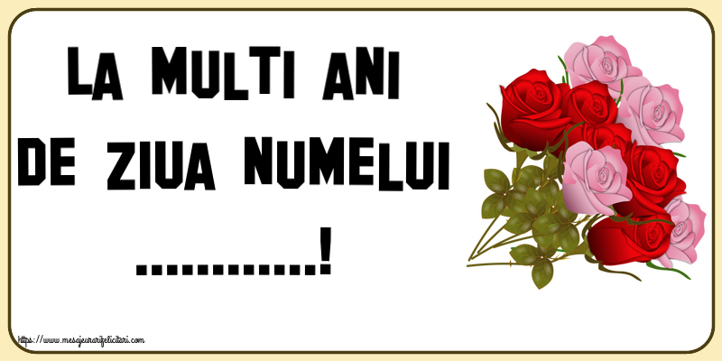 Felicitari personalizate de Ziua Numelui - La multi ani de ziua numelui ...!