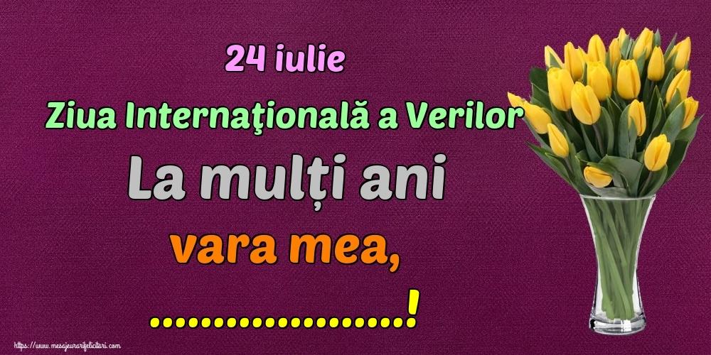 Felicitari personalizate de Ziua Verilor - 24 iulie Ziua Internaţională a Verilor La mulți ani vara mea, ...!