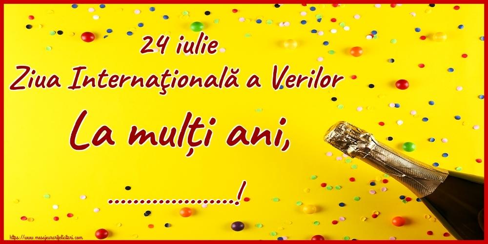 Felicitari personalizate de Ziua Verilor - 24 iulie Ziua Internaţională a Verilor La mulți ani, ...!