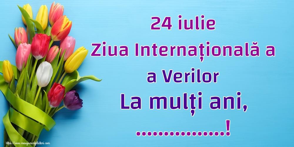 Felicitari personalizate de Ziua Verilor - 24 iulie Ziua Internațională a a Verilor La mulți ani, ...!