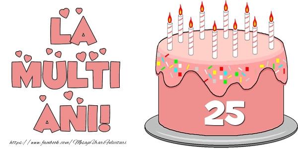 La multi ani! Felicitare cu tort 25 ani