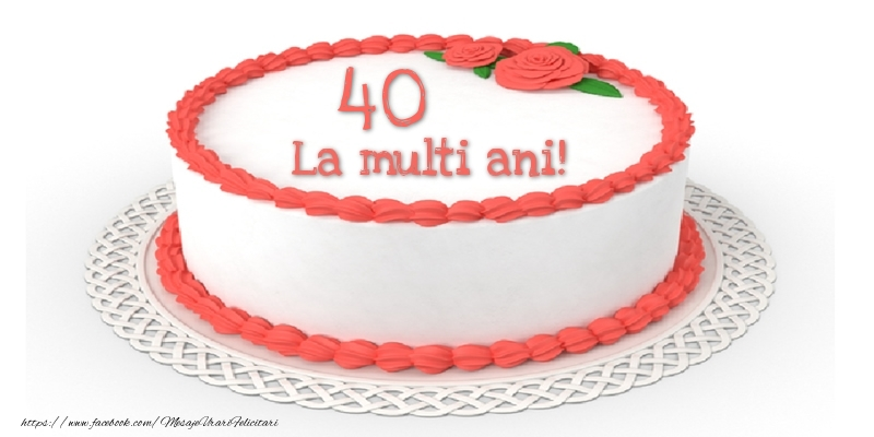 40 ani La multi ani! - Tort