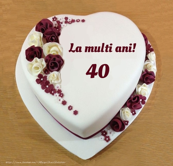 La multi ani 40 ani! - Tort Inimioara