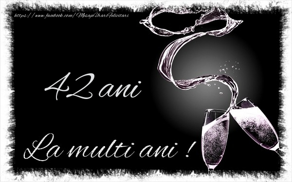 42 ani La multi ani