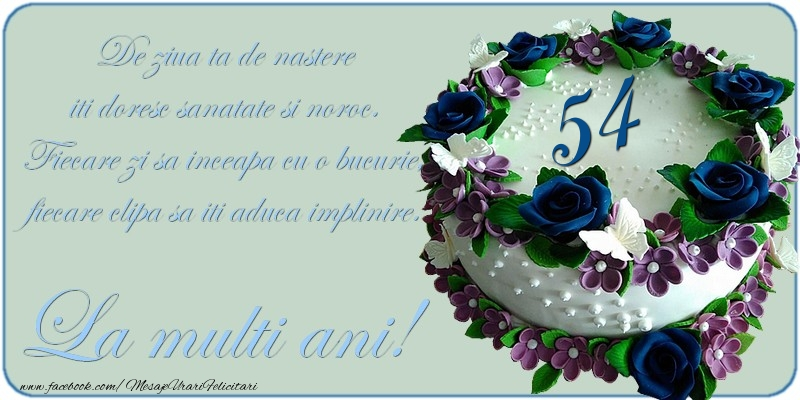 De ziua ta de nastere iti doresc sanatate si noroc! 54 ani