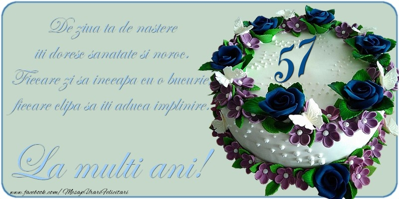De ziua ta de nastere iti doresc sanatate si noroc! 57 ani