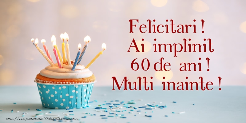 Felicitari! Ai implinit 60 ani! Multi inainte!