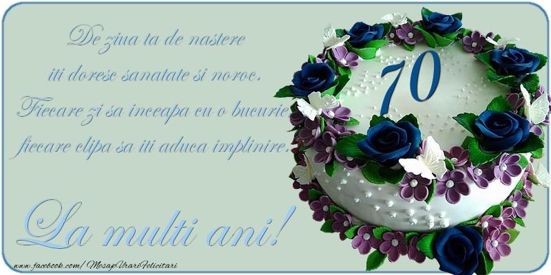 De ziua ta de nastere iti doresc sanatate si noroc! 70 ani