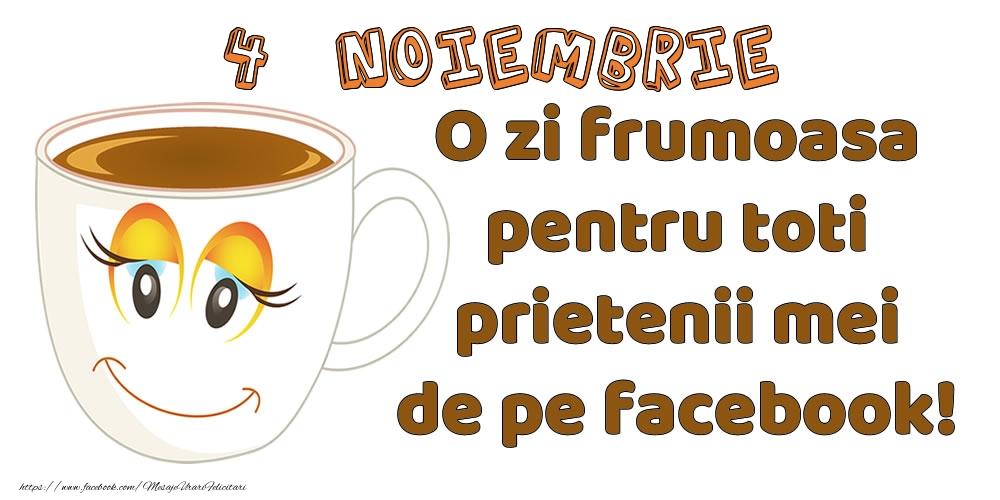 Felicitari de 4 Noiembrie - 4 Noiembrie: O zi frumoasa pentru toti prietenii mei de pe facebook!