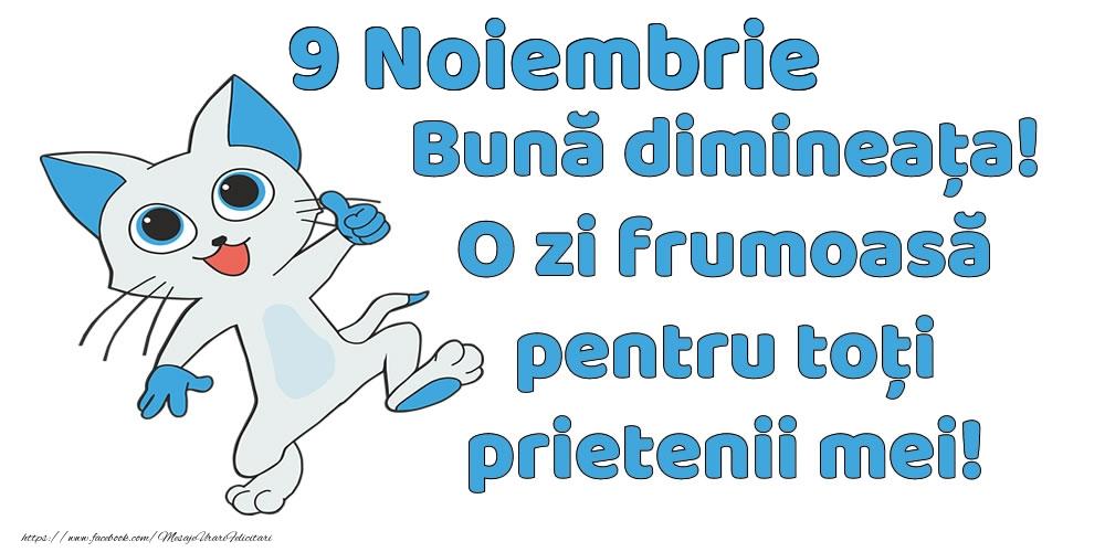 Felicitari de 9 Noiembrie - 9 Noiembrie: Bună dimineața! O zi frumoasă pentru toți prietenii mei!