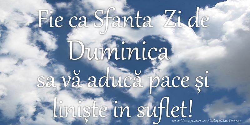 Fie ca Sfanta Zi de duminica sa va aduca pace si liniste in suflet!