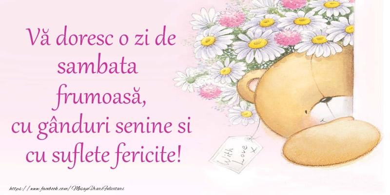 Vă doresc o zi de sambata frumoasă, cu gânduri senine si cu suflete fericite!