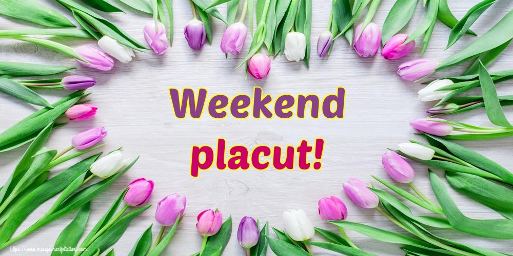Weekend placut!