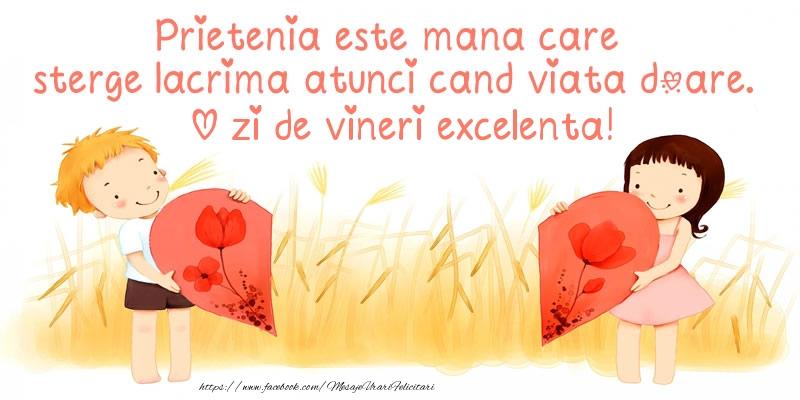 Prietenia este mana care sterge lacrima atunci cand viata doare. O zi de vineri excelenta!