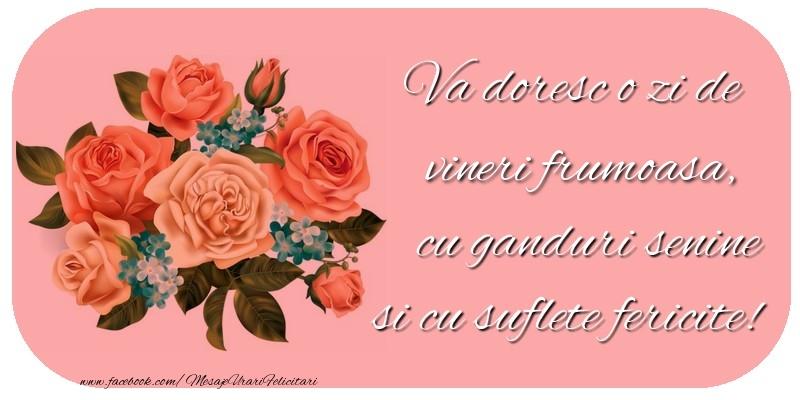 Va doresc o zi de vineri frumoasa, cu ganduri senine si cu suflete fericite!